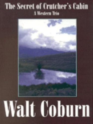 Secret of Crutcher's Cabin : A Western Trio Hardcover Walt Coburn