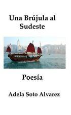 Una Brujula Al Sudeste : Poesia by Adela Alvarez (2016, Paperback)