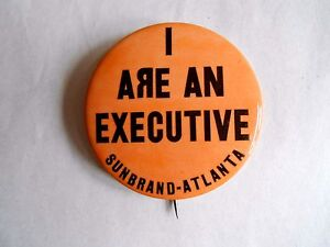 Vintage Sunbrand-Atlanta I Are An Executive Advertising Pinback Button