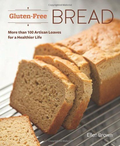 Gluten-Free Bread by Ellen Brown Cookbook Over 100 Artisan ...