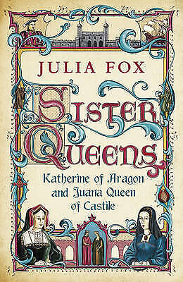 Sister Queens: Katherine of Aragon and Juana, Queen of Castile-ExLibrary
