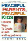 Peaceful Parents, Peaceful Kids: Practical Ways to Create a Calm Ad Happy Home by Naomi Drew (Paperback, 2000)