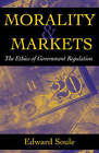 Morality and Markets: The Ethics of Government Regulation by Edward Soule (Paperback, 2002)