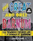 The Great and Only Barnum: The Tremendous, Stupendous Life of Showman P. T. Barnum by Candace Fleming (Hardback, 2009)