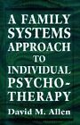 A Family Systems Approach to Individual Psychotherapy by David Mark Allen (Paperback, 1977)