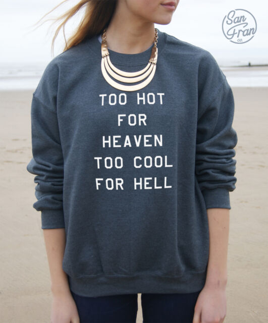 * TOO HOT FOR HEAVEN TOO COOL FOR HELL Jumper Sweater Top TUMBLR t-shirt funny*