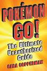 Pokemon Go!: The Ultimate Unauthorized Guide by Cara Copperman (Paperback, 2016)