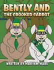 Bently and the Crooked Carrot by Maryam Wade (Paperback / softback, 2013)