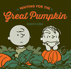 Waiting for the Great Pumpkin by Charles M. Schulz (Hardback, 2014)