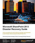 Microsoft SharePoint 2013 Disaster Recovery Guide by Peter Ward, Joel Plaut, Pavlo Andrushkiw, Pat Esposito, Peter Abreu, Jeff Gellman (Paperback, 2013)