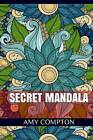 Secret Mandala: An Inky Henna Inspired Mandala Coloring Book by Amy Compton (Paperback / softback, 2016)