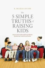 The 5 Simple Truths of Raising Kids : How to Deal with Modern Problems Facing...