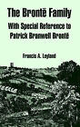 The Bronte Family: With Special Reference to Patrick Branwell Bronte by Francis A Leyland (Paperback / softback, 2005)