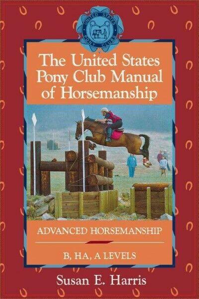 United States Pony Club Manual of Horsemanship : Advanced Horsemanship/B/Ha/a...