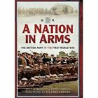 A Nation in Arms: The British Army in the First World War by Keith Simpson, Ian F. Beckett, John Keegan (Paperback, 2014)