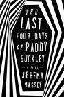 The Last Four Days of Paddy Buckley by Jeremy Massey (Hardback, 2015)