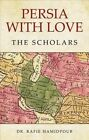Persia with Love: The Scholars by Dr Rafie Hamidpour (Paperback / softback, 2014)