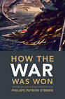 How the War Was Won: Air-Sea Power and Allied Victory in World War II by Dr. Phillips Payson O'Brien (Hardback, 2015)