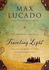 Traveling Light : Releasing the Burdens You Were Never Intended to Bear by...