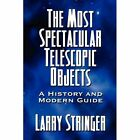 The Most Spectacular Telescopic Objects 9781448921775 by Larry Stringer