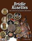 Bridle Rosettes: Two Centuries of Equine Adornment by E. Helene Sage (Hardback, 2011)