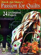 Jim & Jan Shore's Passion for Quilts: 24 Art-Inspired Projects by Shore, Jim, S