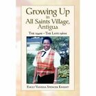 Growing up in All Saints Village Antigua 9781441530677 by Emily Vanessa Knight