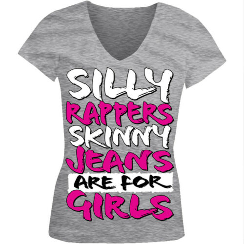Details about  /Silly Rappers… Skinny Jeans Are For Girls Rap Hip-Hop Juniors V-neck T-shirt