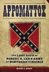 Appomattox: The Last Days of the Army of Northern Virginia by Michael Haskew (Hardback, 2015)