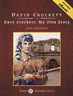 Davy Crockett: My Own Story by David Crockett (CD-Audio, 2008)