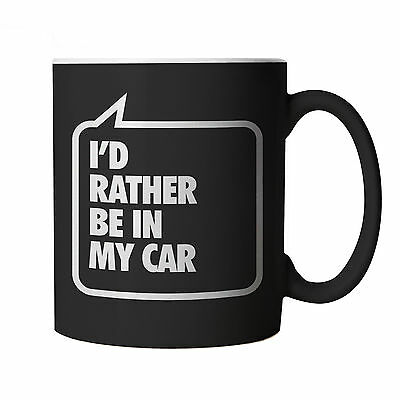 I'd Rather be In My Car Mug - Gift for Boyfriend etc Birthday Christmas
