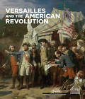 Versailles and the American Revolution by Alain de Gourcuff(Hardback)