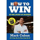How to Win at the Sport of Business: If I Can Do It, You Can Do It by Mark Cuban (Paperback, 2013)