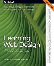 Learning Web Design : A Beginner's Guide to HTML, CSS, JavaScript, and Web Graphics by Jennifer Niederst Robbins (2018, Paperback)