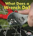 What Does a Wrench Do? by Robin Nelson (Hardback, 2012)