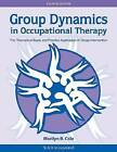 Group Dynamics in Occupational Therapy: The Theoretical Basis and Practice Application of Group Intervention by Marilyn B. Cole (Paperback, 2011)