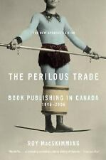 The Perilous Trade: Book Publishing in Canada, 1946-2006-ExLibrary