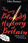 The Very Bloody History of Britain 2: The Last Bit!: Pt. 2 by John Farman (Paperback, 2001)