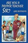 Are You a Proper Teacher, Sir? by Gary Boothroyd (Paperback, 2004)