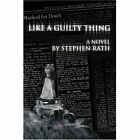 Like a Guilty Thing 9780595329151 by Stephen Rath Paperback