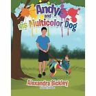 Andy and His Multicolor Dog by Alexandra Bickley (Paperback / softback, 2014)