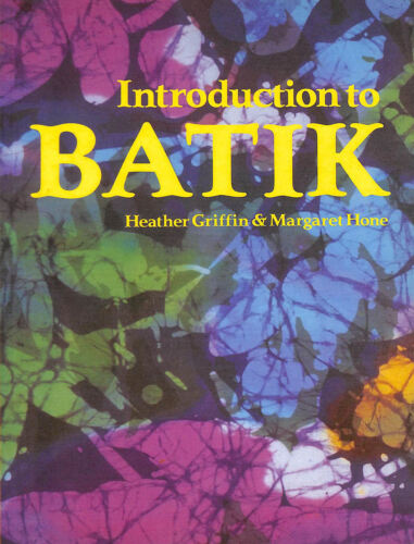 1 of 1 - Introduction to Batik by Griffin, Heather; Hone, Margaret