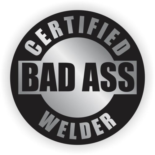 Certified Bad Ass Welder Hard Hat StickerWelding Helmet Decal Welder Label