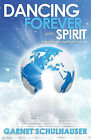 Dancing Forever with Spirit: Astonishing Insights from Heaven by Garnet Schulhauser (Paperback, 2015)