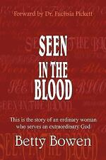 Seen in the Blood : This Is the Story of an Ordinary Woman Who Serves an...