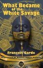 What Became of the White Savage by Francois Garde (Paperback, 2015)