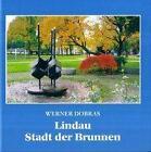 Lindau - Stadt der Brunnen von Werner Dobras (2007, Gebundene Ausgabe)