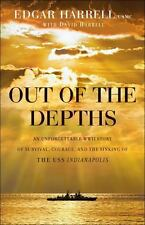 Out of the Depths : An Unforgettable WWII Story of Survival, Courage, and the Sinking of the USS Indianapolis by David Harrell and Edgar Usmc Harrell (2016, Paperback)