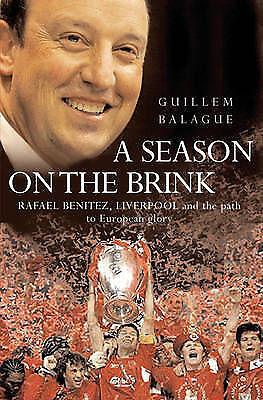 A Season on the Brink: Rafael Benitez, Liverpool and the Path to European Glory,