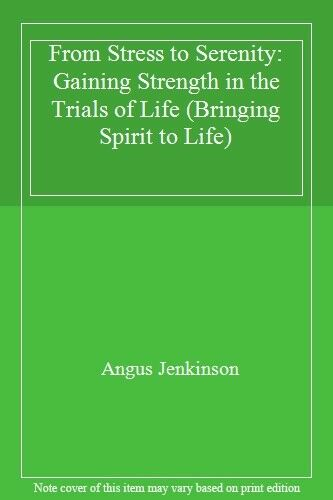 From Stress to Serenity: Gaining Strength in the Trials of Life (Bringing Spir,